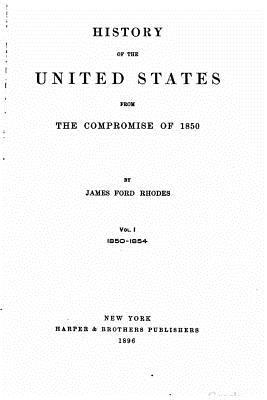 History of the United States from the Compromise of 1850 - Vol. I