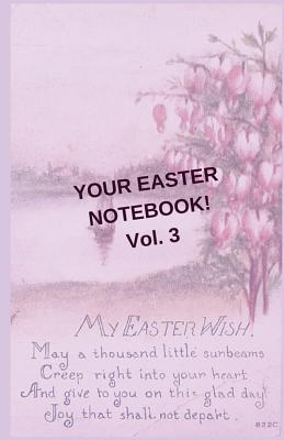Your Easter Notebook! Vol. 3  A Journal Notebook Diary with Lined Pages and Easter Images