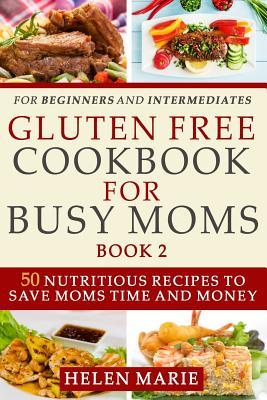 Gluten Free Cookbook for Busy Moms Book 2  50 Nutritious Recipes to Save Moms Time and Money
