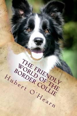 The Friendly World of the Border Collie: Inside the Minds of the Smartest Dogs in the World