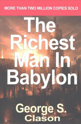 The Richest Man in Babylon : Now Revised and Updated for the 21st Century (Paperback) - Common