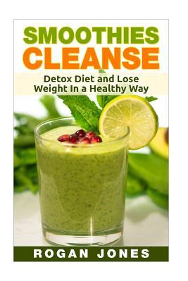 Smoothies : Smoothies Cleanse - Detox Diet and Lose Weight in a Healthy Way