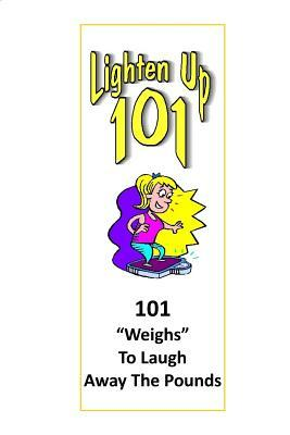 Lighten Up : 101 Weighs to Laugh Away the Pounds