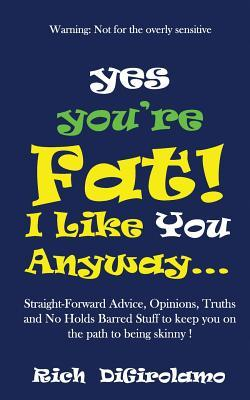 Yes You're Fat. I Like You Anyway