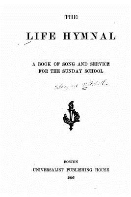 The Life Hymnal, A Book of Song and Service for the Sunday School