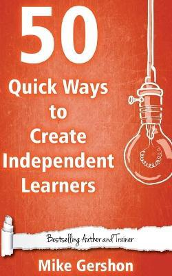 50 Quick Ways to Create Independent Learners