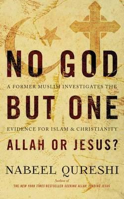 No God but One  Allah or Jesus? a Former Muslim Investigates the Evidence for Islam & Christianity
