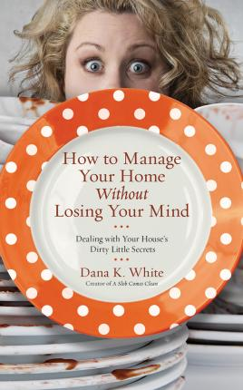 How to Manage Your Home without Losing Your Mind