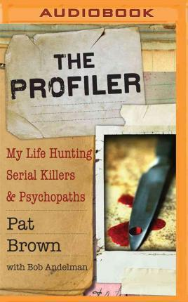 The Profiler : My Life Hunting Serial Killers & Psychopaths