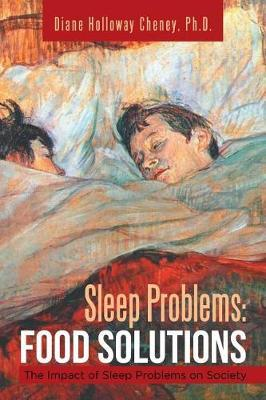Sleep Problems : Food Solutions: The Impact of Sleep Problems on Society – Diane Holloway Cheney Ph D