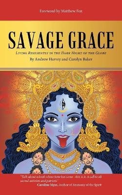 Savage Grace : Living Resiliently in the Dark Night of the Globe