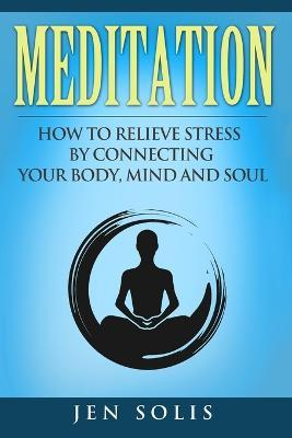 Meditation  How to Relieve Stress by Connecting Your Body, Mind and Soul