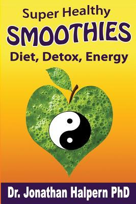 Super Healthy Smoothies for Wellness, Detox, Diet & Energy  Nutritionally, Energetically & Seasonally Balanced Smoothie System