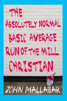 The Absolutely Normal, Basic, Average, Run of the Mill Christian