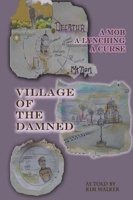Village of the Damned  The Lynching of Samuel L. Bush at the Hands of 2,000 Assassins, and the Curse It Spawned.