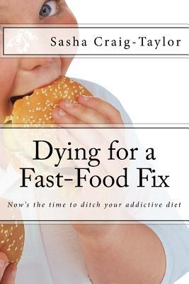 Dying for a Fast-Food Fix : Now's the Time to Ditch Your Addictive Diet
