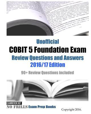 Unofficial Cobit 5 Foundation Exam Review Questions and Answers 2016/17