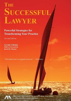 The Successful Lawyer, Second Edition  Powerful Strategies for Transforming Your Practice