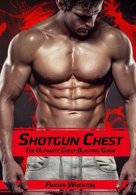 Shotgun Chest : The Ultimate Chest Blasting Guide – Fraser Wheaton