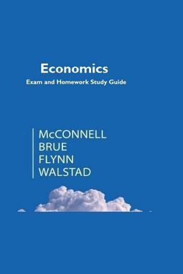Economics : Principles, Problems, & Policies: Exam and Homework Study Guide (McConnell)