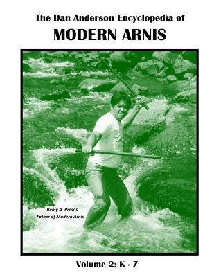 The Dan Anderson Encyclopedia of Modern Arnis  Volume LL K - Z