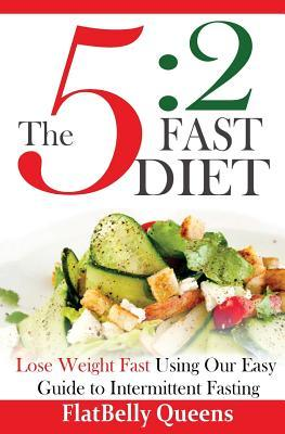 The 5 : 2 Fast Diet: Lose Weight Fast Using Our Easy Guide to Intermittent Fasting
