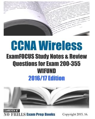 CCNA Wireless Examfocus Study Notes & Review Questions for Exam 200-355 Wifund 2016/17