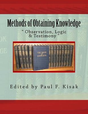Methods of Obtaining Knowledge   Observation, Logic & Testimony