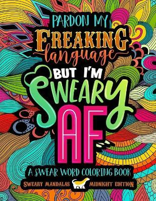 A Swear Word Coloring Book Midnight Edition : Sweary Mandalas: Pardon My Freaking Language But I'm Sweary AF