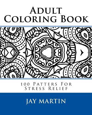 Adult Coloring Book  100 Patters for Stress Relief