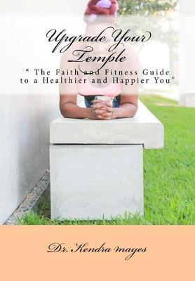 Upgrade Your Temple   The Faith and Fitness Guide to a Healthier and Happier You