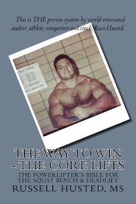 The Way to Win - The Core Lifts : Revolutionary, Systematic & Effective