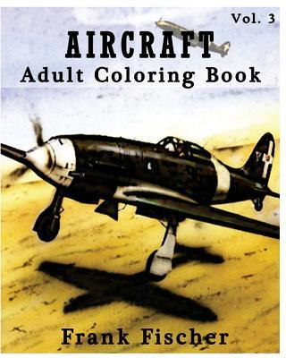 Aircraft: Adult Coloring Book Vol.3: Airplane, Tank, Battleship Sketches for Coloring (Adult Coloring Book Series) (Volume 3)