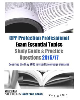 Cpp Protection Professional Exam Essential Topics Study Guide & Practice Questions 2016/17