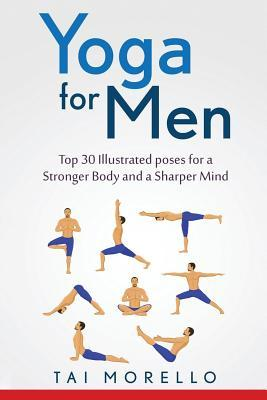 Yoga for Men : Top 30 Illustrated Poses for a Stronger Body and a Sharper Mind