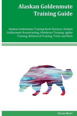Alaskan Goldenmute Training Guide Alaskan Goldenmute Training Book Features: Alaskan Goldenmute Housetraining, Obedience Training, Agility Training, Behavioral Training, Tricks and More