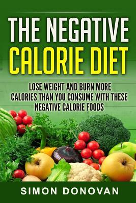 The Negative Calorie Diet : Lose Weight and Burn More Calories Than You Consume with These Negative Calorie Foods – Simon Donovan