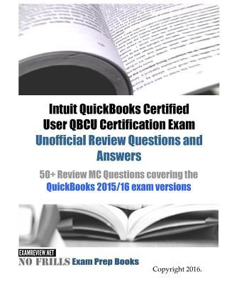 Intuit Quickbooks Certified User Qbcu Certification Exam Unofficial Review Questions and Answers