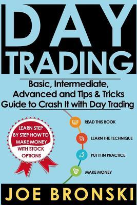 Day Trading: Basic, Intermediate, Advanced and Tips & Tricks Guide to Crash It with Day Trading