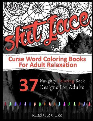 Curse Word Coloring Books for Adults Relaxation  37 Naughty Coloring Book Designs for Adults