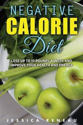 Negative Calorie Diet : Lose Up to 10 Pounds a Week and Improve Your Health and Energy (Negative Calorie Diet Book Series) – Jessica Reneau