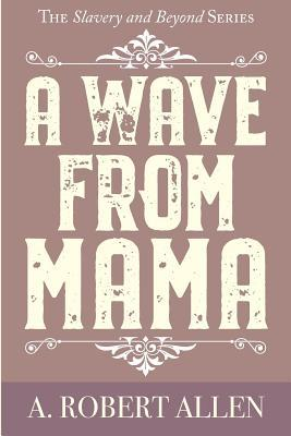 A Wave From Mama  The Slavery and Beyond Series