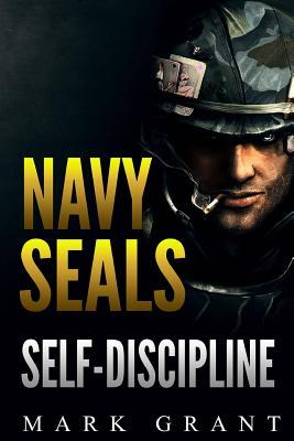 Navy Seals: Self-Discipline: Training and Self-Discipline to Become Tough Like a Navy Seal: Self Confidence, Self Awareness, Self Control, Mental Toughness, Motivation