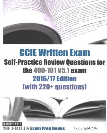 CCIE Written Exam Self-Practice Review Questions for the 400-101 V5.1 Exam 2016-2017