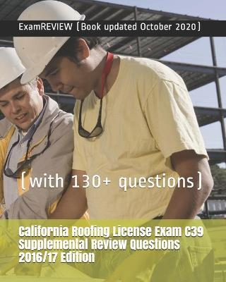 California Roofing License Exam C39 Supplemental Review Questions 2016-2017 Edition