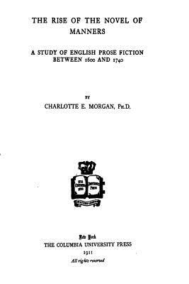 The Rise of the Novel of Manners, a Study of English Prose Fiction Between 1600 and 1740