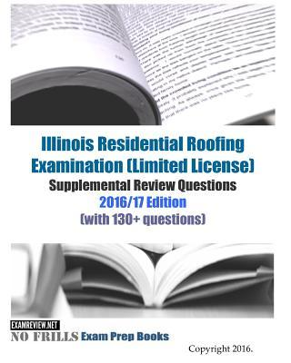 Illinois Residential Roofing Examination (Limited License) Supplemental Review Questions 2016-2017 Edition