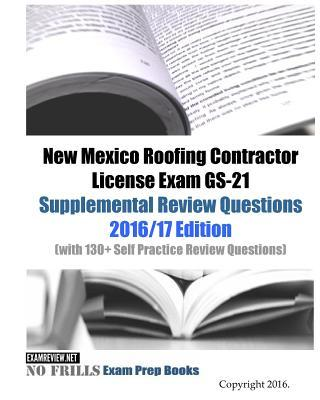 New Mexico Roofing Contractor License Exam Gs-21 Supplemental Review Questions 2016/17 Edition