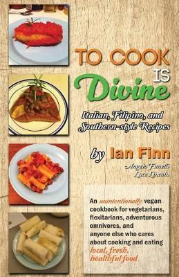 To Cook is Divine : Italian, Filipino, and Southern-style Recipes