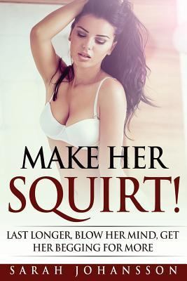 Make Her Squirt!  Her Vagina Wants It!